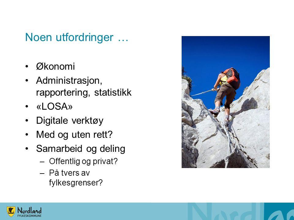 Noen utfordringer … •Økonomi •Administrasjon, rapportering, statistikk •«LOSA» •Digitale verktøy •Med og uten rett.