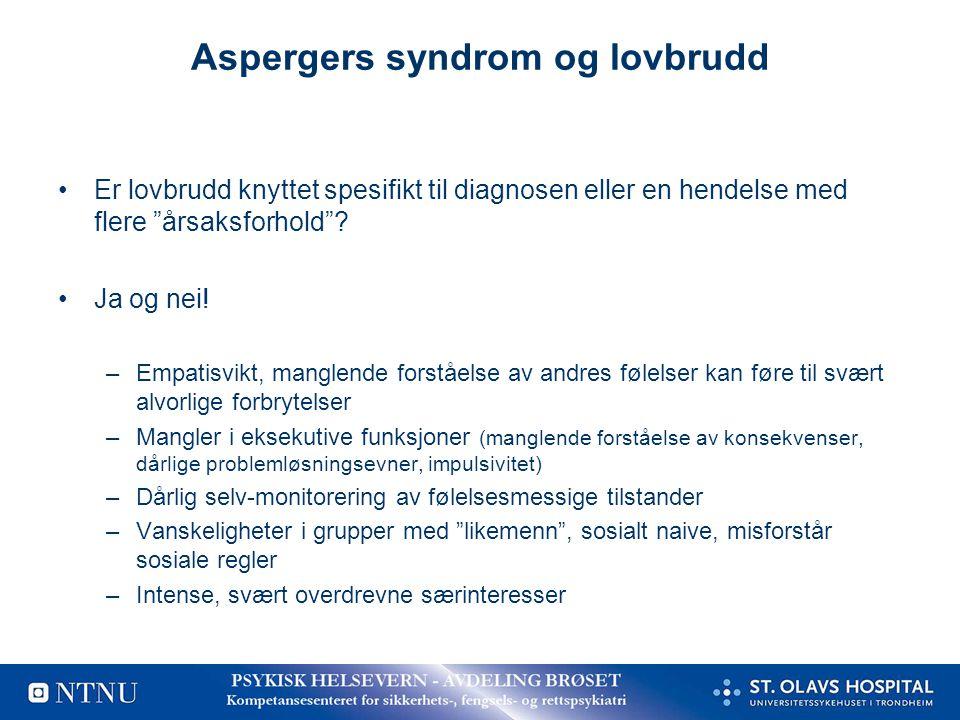 """Aspergers syndrom og lovbrudd •Er lovbrudd knyttet spesifikt til diagnosen eller en hendelse med flere """"årsaksforhold""""? •Ja og nei! –Empatisvikt, mang"""