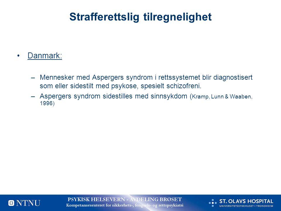 Strafferettslig tilregnelighet •Danmark: –Mennesker med Aspergers syndrom i rettssystemet blir diagnostisert som eller sidestilt med psykose, spesielt