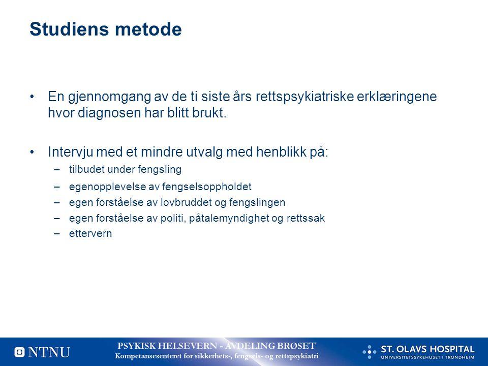 Studiens metode •En gjennomgang av de ti siste års rettspsykiatriske erklæringene hvor diagnosen har blitt brukt. •Intervju med et mindre utvalg med h