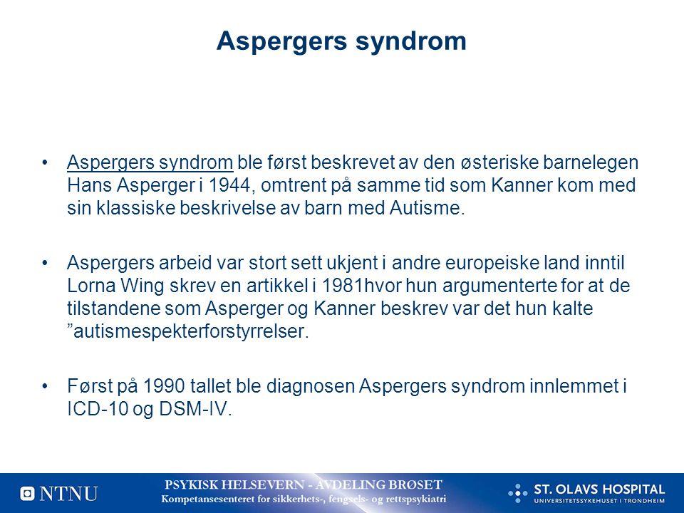 Aspergers syndrom •Aspergers syndrom ble først beskrevet av den østeriske barnelegen Hans Asperger i 1944, omtrent på samme tid som Kanner kom med sin