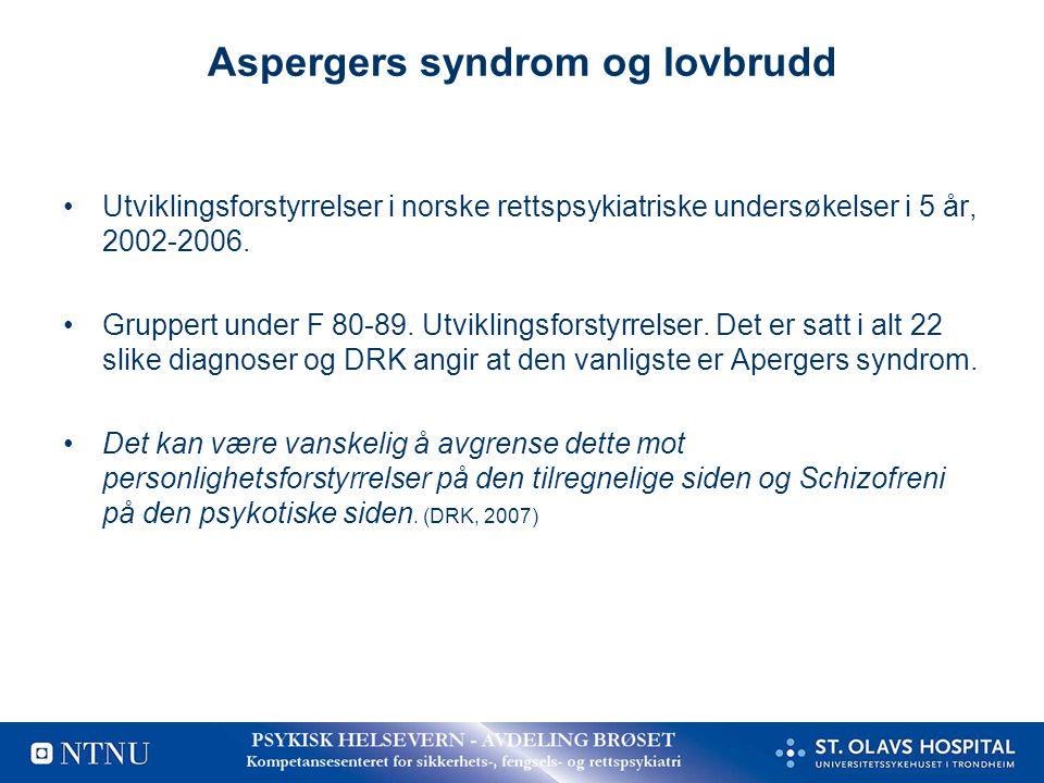 Aspergers syndrom og lovbrudd •Utviklingsforstyrrelser i norske rettspsykiatriske undersøkelser i 5 år, 2002-2006. •Gruppert under F 80-89. Utviklings