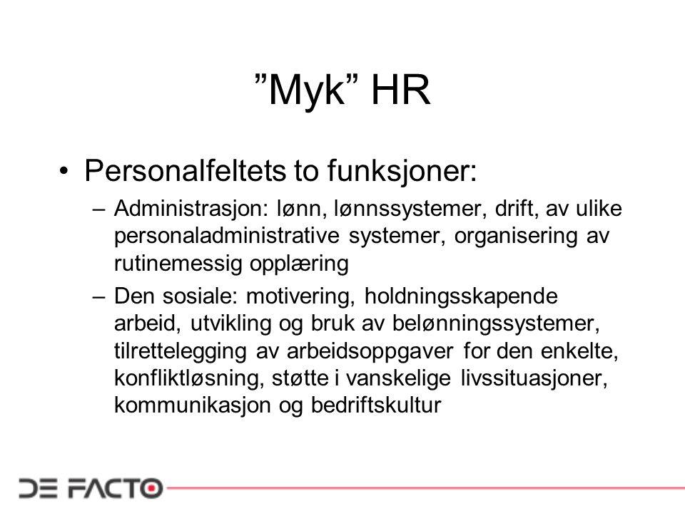 """""""Myk"""" HR •Personalfeltets to funksjoner: –Administrasjon: lønn, lønnssystemer, drift, av ulike personaladministrative systemer, organisering av rutine"""