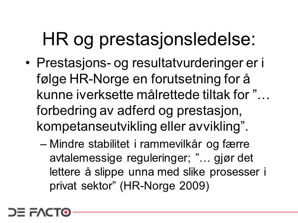 HR og prestasjonsledelse: •Prestasjons- og resultatvurderinger er i følge HR-Norge en forutsetning for å kunne iverksette målrettede tiltak for … forbedring av adferd og prestasjon, kompetanseutvikling eller avvikling .