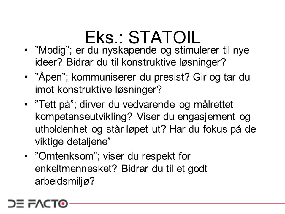 Eks.: STATOIL • Modig ; er du nyskapende og stimulerer til nye ideer.