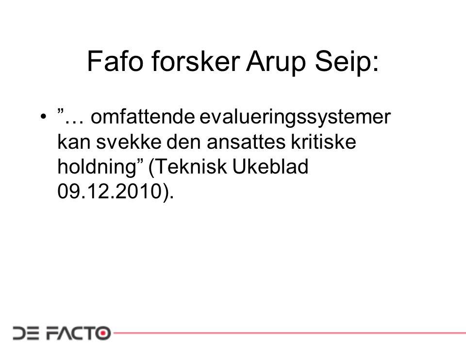 Fafo forsker Arup Seip: • … omfattende evalueringssystemer kan svekke den ansattes kritiske holdning (Teknisk Ukeblad 09.12.2010).