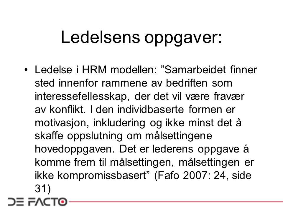Ledelsens oppgaver: •Ledelse i HRM modellen: Samarbeidet finner sted innenfor rammene av bedriften som interessefellesskap, der det vil være fravær av konflikt.
