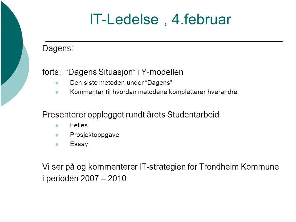 """IT-Ledelse, 4.februar Dagens: forts. """"Dagens Situasjon"""" i Y-modellen  Den siste metoden under """"Dagens""""  Kommentar til hvordan metodene kompletterer"""
