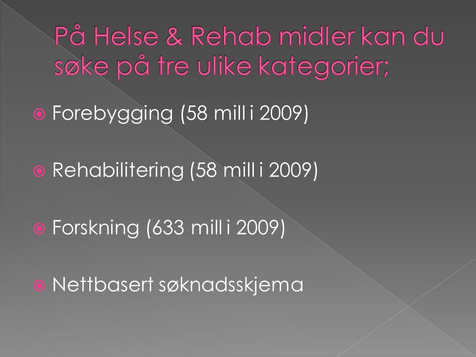  Forebygging (58 mill i 2009)  Rehabilitering (58 mill i 2009)  Forskning (633 mill i 2009)  Nettbasert søknadsskjema
