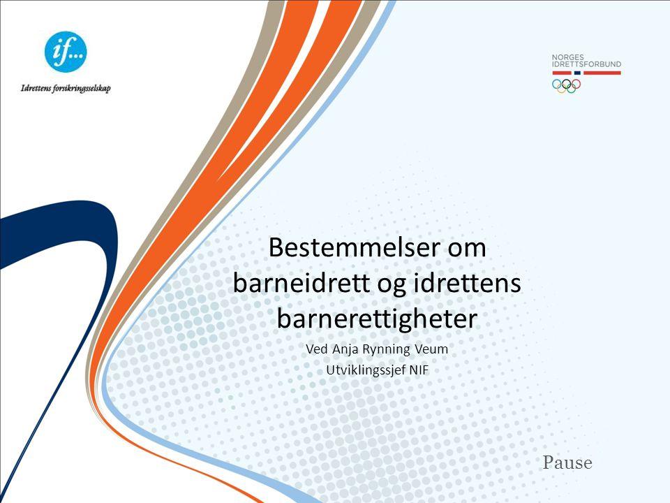 Pause Bestemmelser om barneidrett og idrettens barnerettigheter Ved Anja Rynning Veum Utviklingssjef NIF