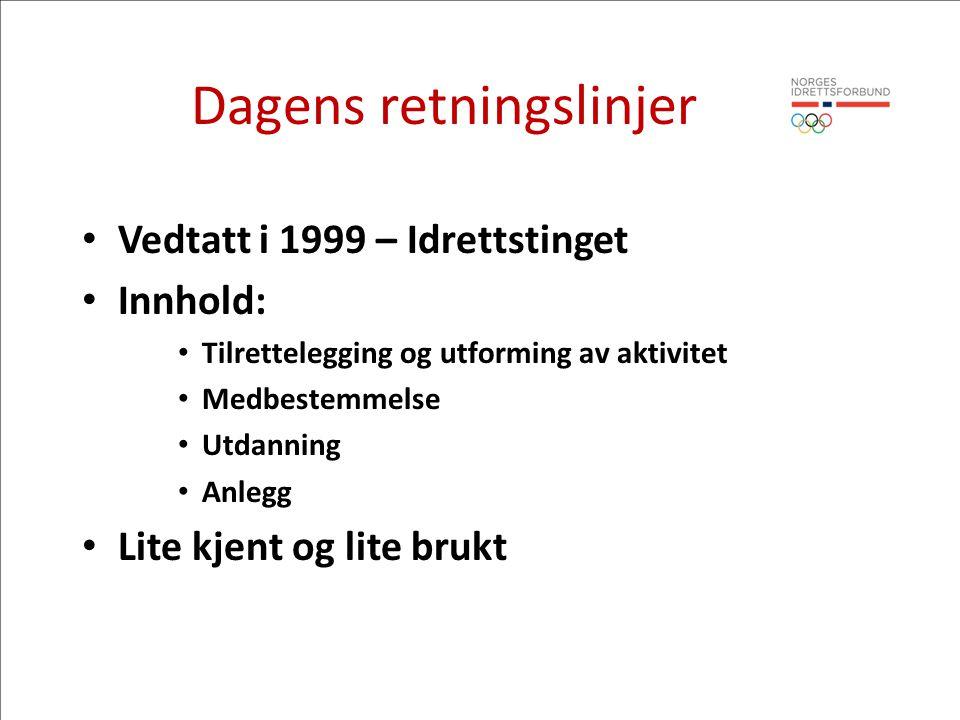 Dagens retningslinjer • Vedtatt i 1999 – Idrettstinget • Innhold: • Tilrettelegging og utforming av aktivitet • Medbestemmelse • Utdanning • Anlegg •