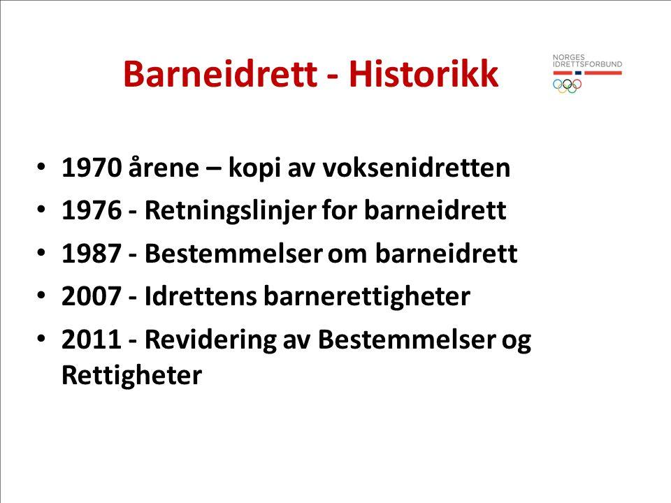 Barneidrett - Historikk • 1970 årene – kopi av voksenidretten • 1976 - Retningslinjer for barneidrett • 1987 - Bestemmelser om barneidrett • 2007 - Id