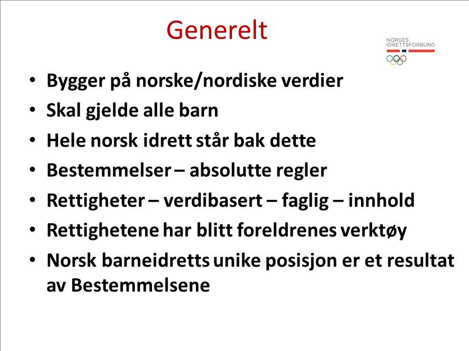 Generelt • Bygger på norske/nordiske verdier • Skal gjelde alle barn • Hele norsk idrett står bak dette • Bestemmelser – absolutte regler • Rettighete