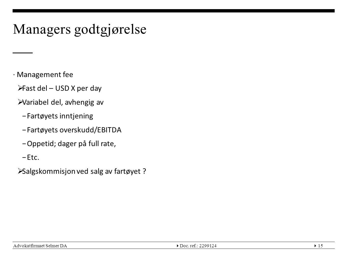 Advokatfirmaet Selmer DA  Doc. ref.: 229912415 Managers godtgjørelse ∙Management fee  Fast del – USD X per day  Variabel del, avhengig av −Fartøye