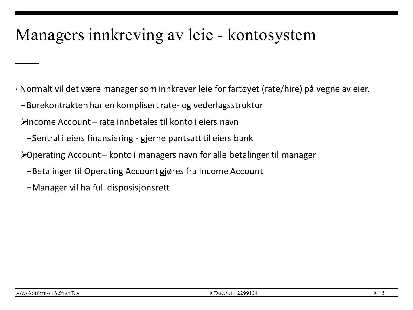 Advokatfirmaet Selmer DA  Doc. ref.: 229912416 Managers innkreving av leie - kontosystem ∙Normalt vil det være manager som innkrever leie for fartøy