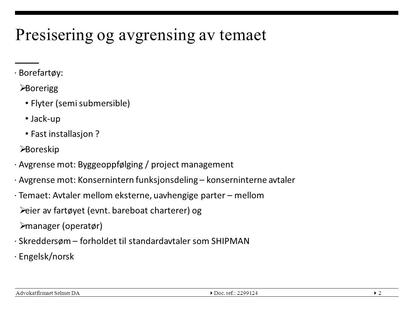Advokatfirmaet Selmer DA  Doc. ref.: 22991242 Presisering og avgrensing av temaet ∙Borefartøy:  Borerigg • Flyter (semi submersible) • Jack-up • Fa