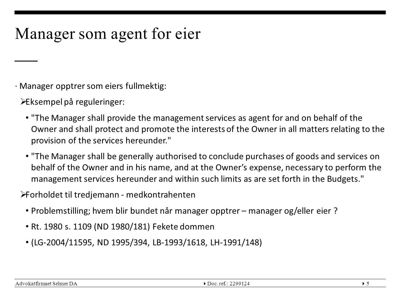 Advokatfirmaet Selmer DA  Doc. ref.: 22991245 Manager som agent for eier ∙Manager opptrer som eiers fullmektig:  Eksempel på reguleringer: •