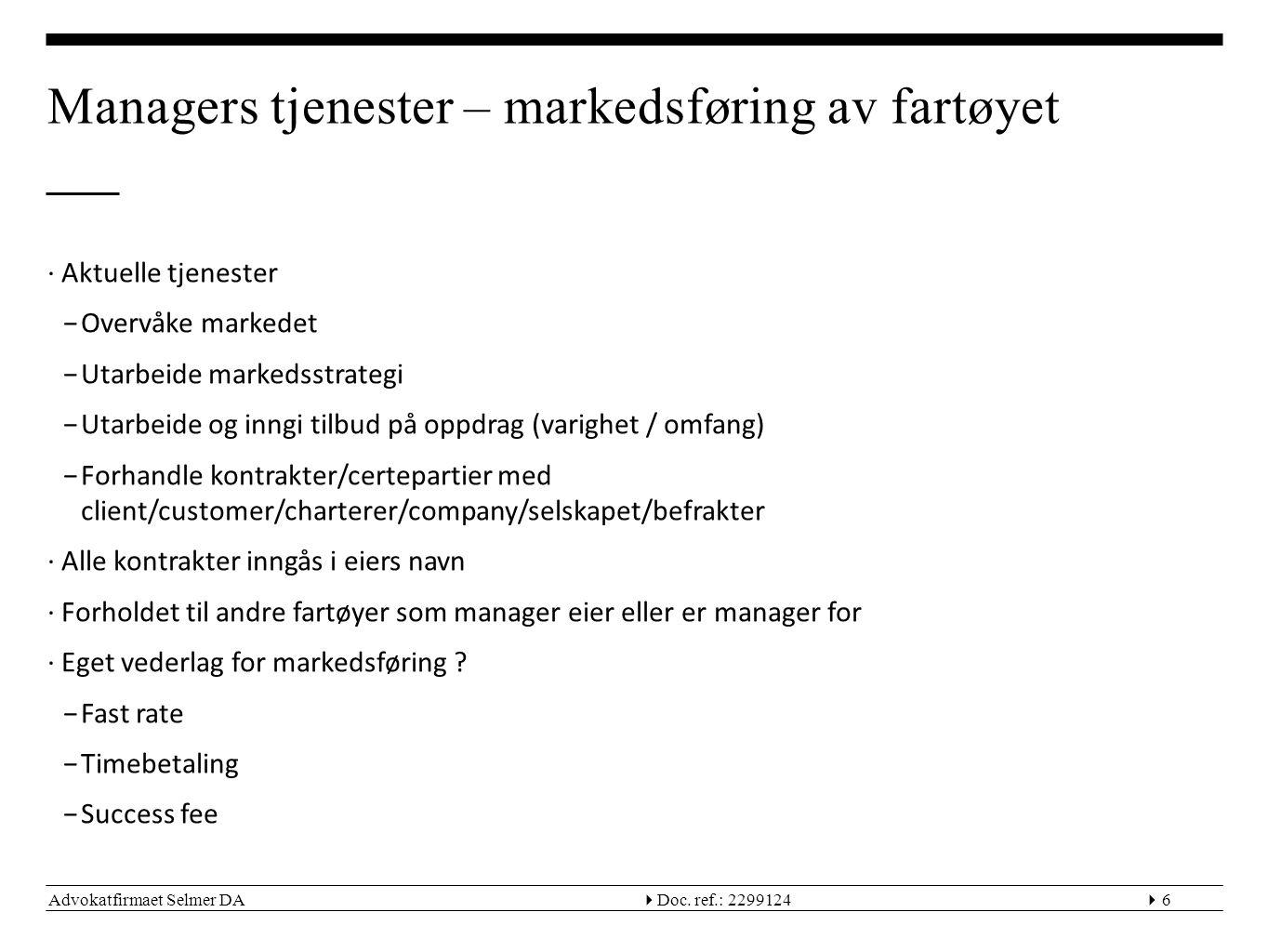 Advokatfirmaet Selmer DA  Doc. ref.: 22991246 Managers tjenester – markedsføring av fartøyet ∙Aktuelle tjenester −Overvåke markedet −Utarbeide marke