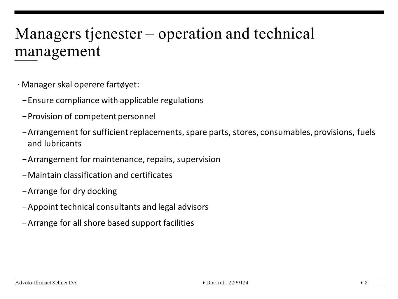 Advokatfirmaet Selmer DA  Doc. ref.: 22991248 Managers tjenester – operation and technical management ∙Manager skal operere fartøyet: −Ensure compli
