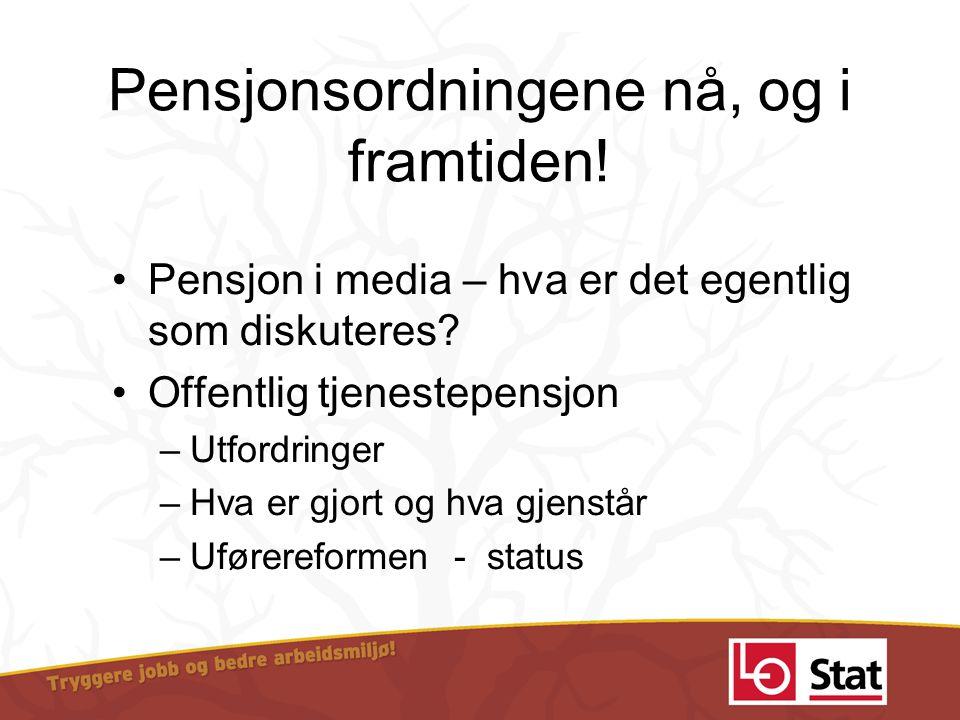 Pensjonsordningene nå, og i framtiden! •Pensjon i media – hva er det egentlig som diskuteres? •Offentlig tjenestepensjon –Utfordringer –Hva er gjort o