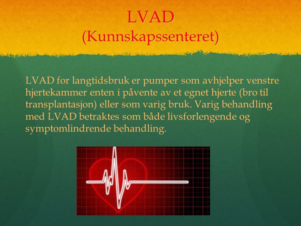 LVAD (Kunnskapssenteret) LVAD for langtidsbruk er pumper som avhjelper venstre hjertekammer enten i påvente av et egnet hjerte (bro til transplantasjo