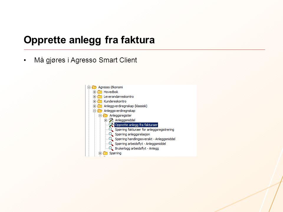 Opprette anlegg fra faktura •Må gjøres i Agresso Smart Client
