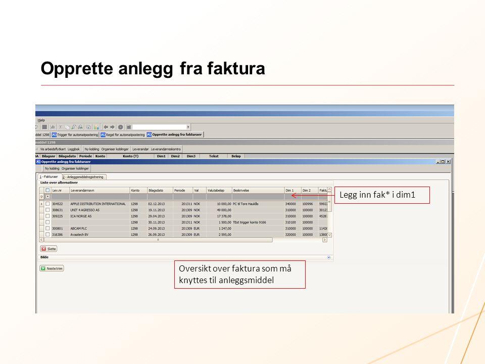 Opprette anlegg fra faktura Oversikt over faktura som må knyttes til anleggsmiddel Legg inn fak* i dim1