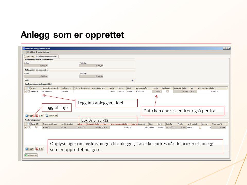 Anlegg som er opprettet Legg til linje Legg inn anleggsmiddel Dato kan endres, endrer også per fra Opplysninger om avskrivningen til anlegget, kan ikk
