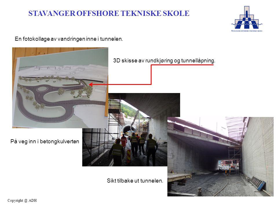 STAVANGER OFFSHORE TEKNISKE SKOLE Copyright @ ADH En fotokollage av vandringen inne i tunnelen. 3D skisse av rundkjøring og tunnellåpning. På veg inn