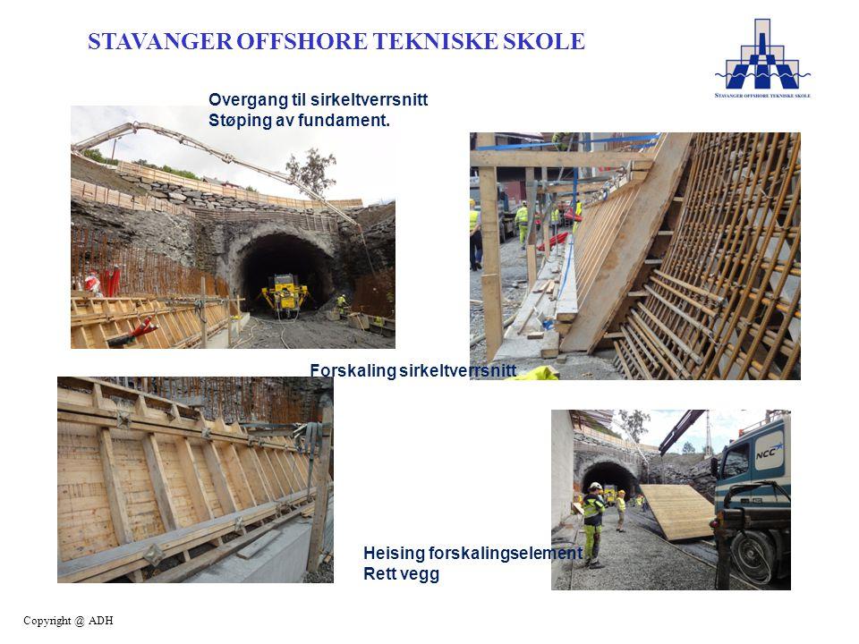 STAVANGER OFFSHORE TEKNISKE SKOLE Copyright @ ADH Overgang til sirkeltverrsnitt Støping av fundament.