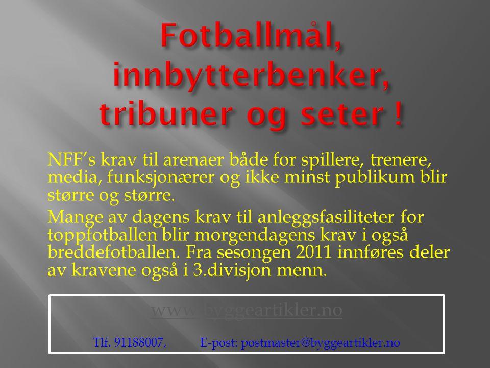  Fotballmål:  Målene skal være hvitmalte (ikke blanke), og avstanden mellom stengene skal være 732cm og avstanden fra underkanten av tverrstangen til spillebanen(bakken), skal være 244cm.