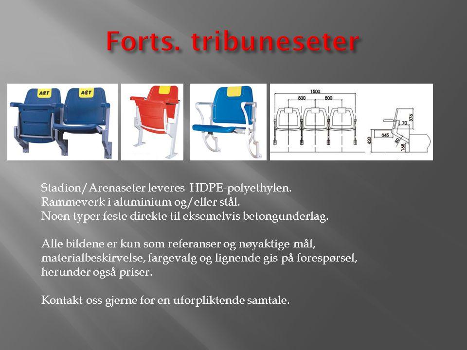 Stadion/Arenaseter leveres HDPE-polyethylen. Rammeverk i aluminium og/eller stål. Noen typer feste direkte til eksemelvis betongunderlag. Alle bildene