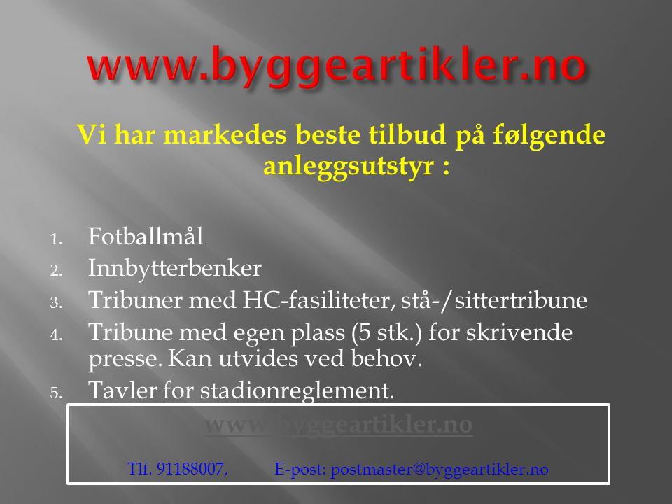 Vi har markedes beste tilbud på følgende anleggsutstyr : 1. Fotballmål 2. Innbytterbenker 3. Tribuner med HC-fasiliteter, stå-/sittertribune 4. Tribun