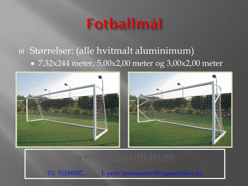  Størrelser: (alle hvitmalt aluminimum)  7,32x244 meter, 5,00x2,00 meter og 3,00x2,00 meter www.byggeartikler.no Tlf. 91188007, E-post: postmaster@b