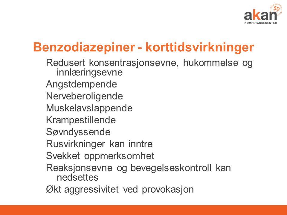 Benzodiazepiner - korttidsvirkninger Redusert konsentrasjonsevne, hukommelse og innlæringsevne Angstdempende Nerveberoligende Muskelavslappende Krampe