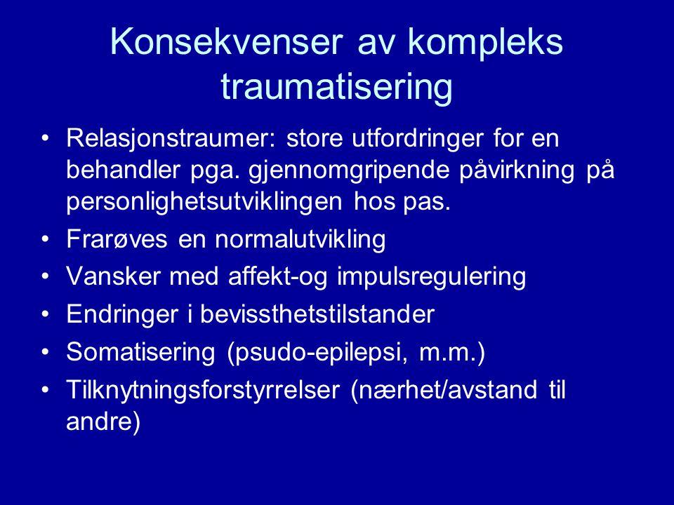 Konsekvenser av kompleks traumatisering •Relasjonstraumer: store utfordringer for en behandler pga. gjennomgripende påvirkning på personlighetsutvikli
