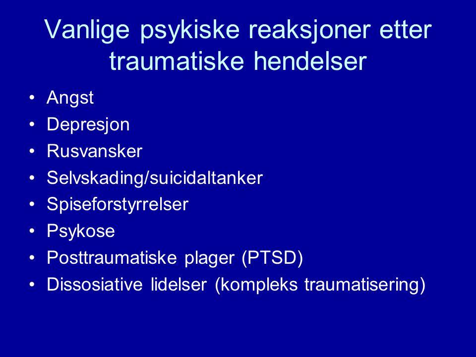 Vanlige psykiske reaksjoner etter traumatiske hendelser •Angst •Depresjon •Rusvansker •Selvskading/suicidaltanker •Spiseforstyrrelser •Psykose •Posttr