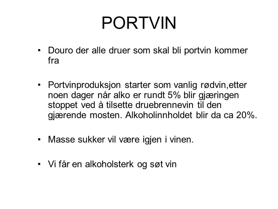 PORTVIN •Douro der alle druer som skal bli portvin kommer fra •Portvinproduksjon starter som vanlig rødvin,etter noen dager når alko er rundt 5% blir gjæringen stoppet ved å tilsette druebrennevin til den gjærende mosten.