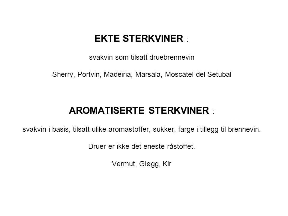 EKTE STERKVINER : svakvin som tilsatt druebrennevin Sherry, Portvin, Madeiria, Marsala, Moscatel del Setubal AROMATISERTE STERKVINER : svakvin i basis