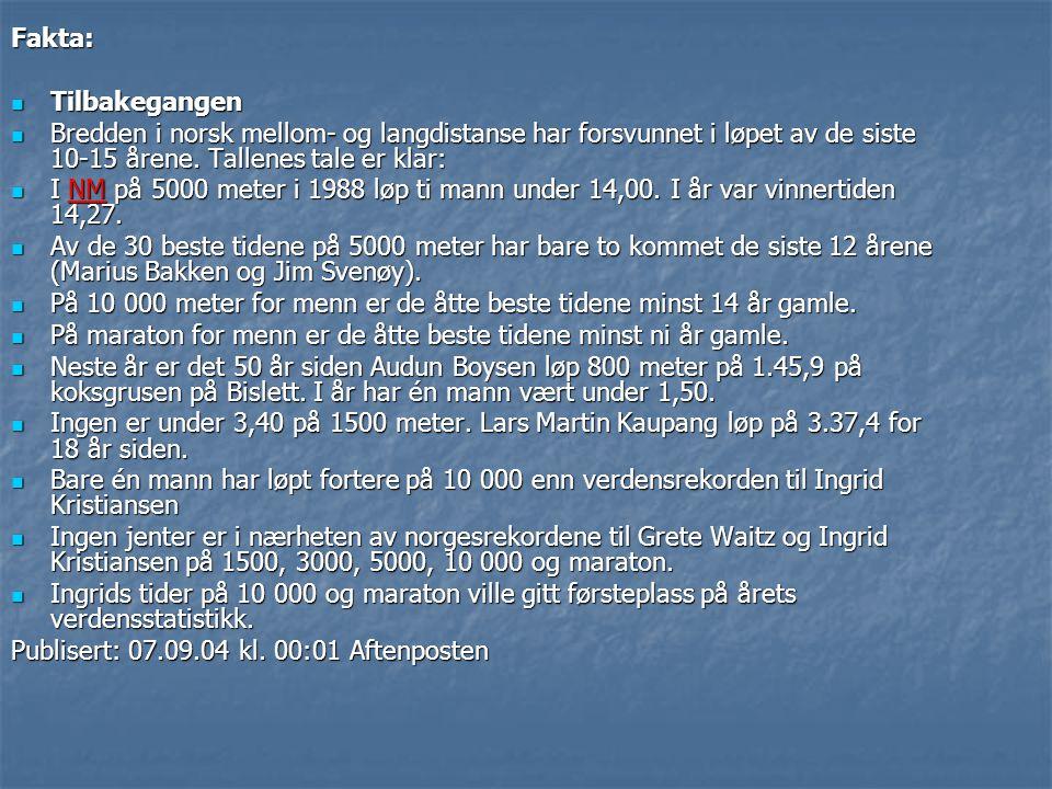 Fakta:  Tilbakegangen  Bredden i norsk mellom- og langdistanse har forsvunnet i løpet av de siste 10-15 årene. Tallenes tale er klar:  I NM på 5000