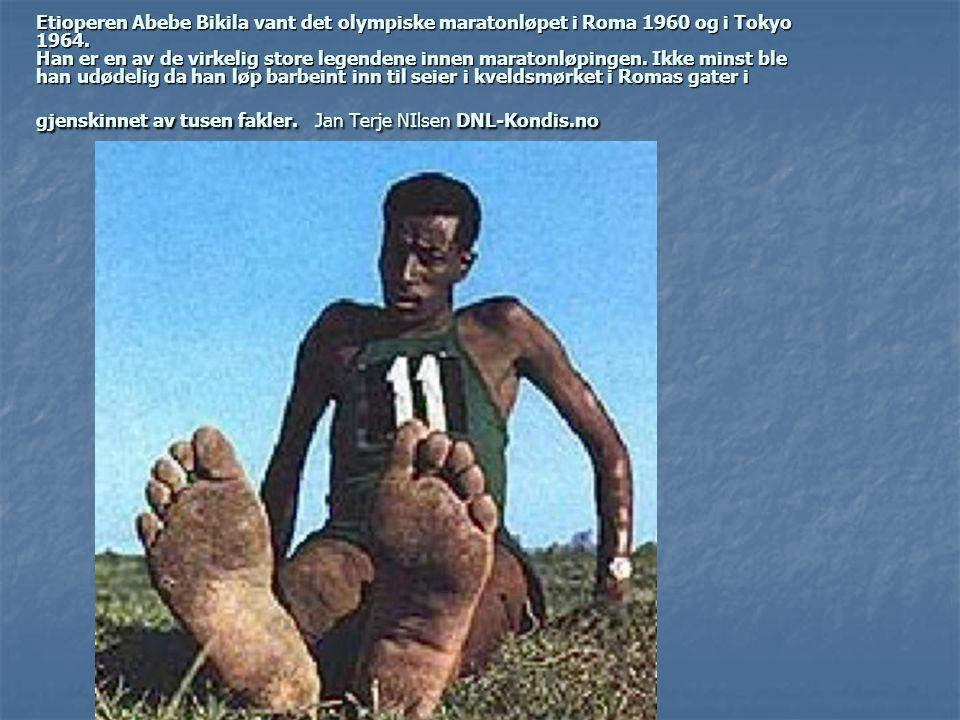 Etioperen Abebe Bikila vant det olympiske maratonløpet i Roma 1960 og i Tokyo 1964. Han er en av de virkelig store legendene innen maratonløpingen. Ik