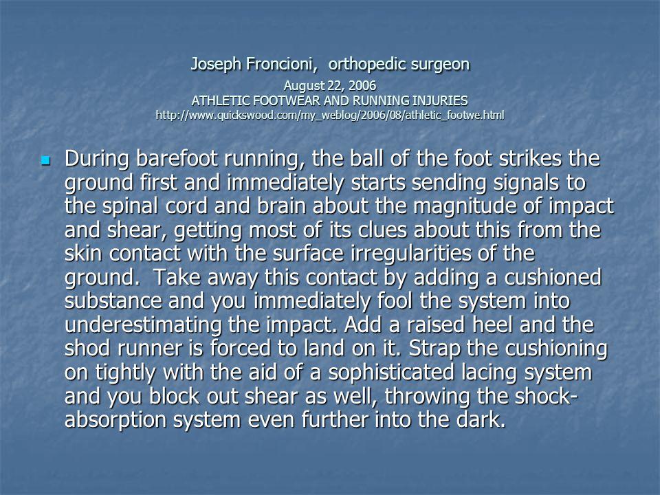 Joseph Froncioni, orthopedic surgeon August 22, 2006 ATHLETIC FOOTWEAR AND RUNNING INJURIES http://www.quickswood.com/my_weblog/2006/08/athletic_footw