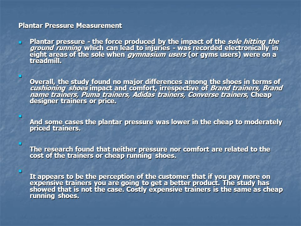 Plantar Pressure Measurement  Plantar pressure - the force produced by the impact of the sole hitting the ground running which can lead to injuries -