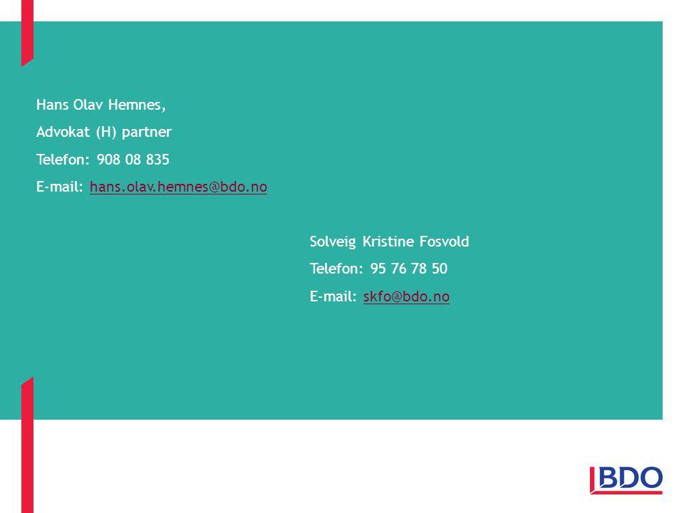 Hans Olav Hemnes, Advokat (H) partner Telefon: 908 08 835 E-mail: hans.olav.hemnes@bdo.nohans.olav.hemnes@bdo.no Solveig Kristine Fosvold Telefon: 95