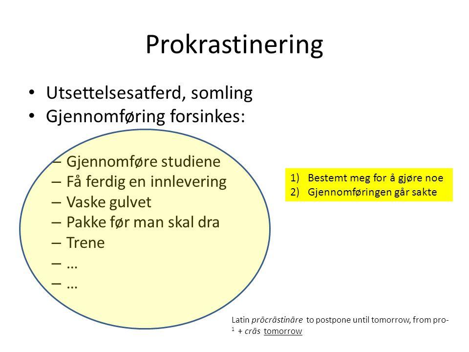 Prokrastinering Årsaksforhold – Kognitive • Hvordan man tenker rundt oppgaven (små skritt vs.