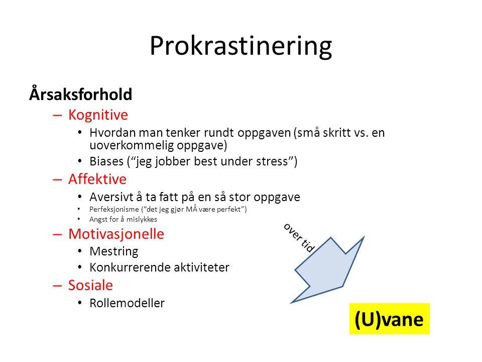 Prokrastinering = (u)vane • Angår mange, spesielt studenter (50-90%) • Har praktisk betydning – Ting utsettes, blir ikke ferdig (eks.