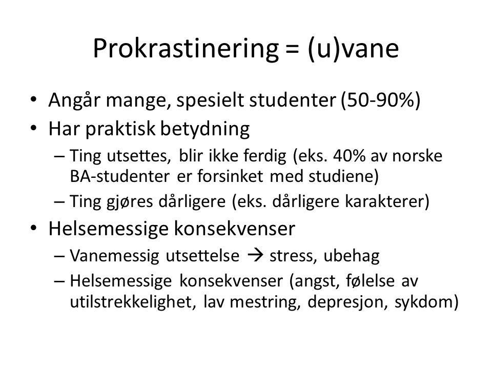 Prokrastinering = (u)vane Helsemessige konsekvenser av prokrastinering D.