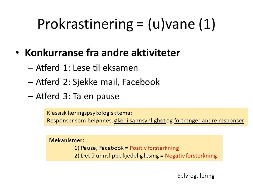 Prokrastinering = (u)vane (2) • Selvkontroll – Atferd 1: Lese til eksamen = langsiktig mål – Atferd 2: Sjekke mail, Facebook; pause = kortsiktige mål Mekanismer: 1) Pause, mail, Facebook = Umiddelbare forsterkere 2) Eksamen = Langsiktig, fjern forsterker Selvregulering Self regulation failure Mekanisme: Stress bryter ned selvkontroll Baumeister: Selvregulering - begrenset ressurs som kan brytes ned av eks.