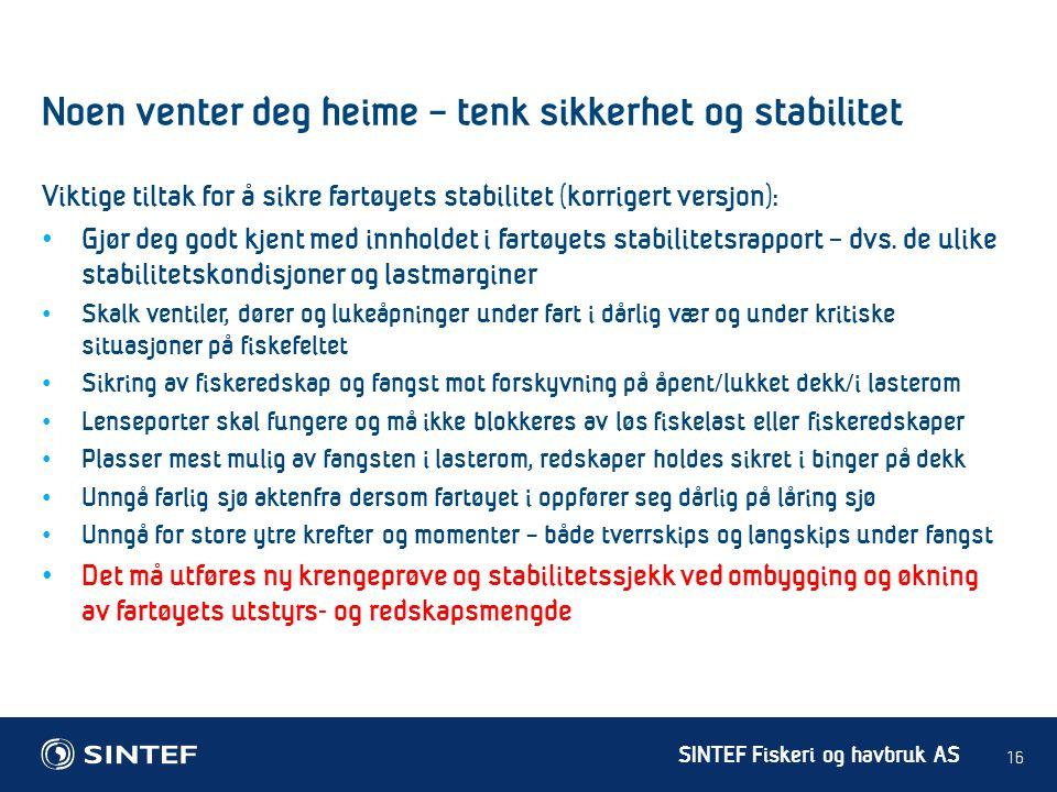 SINTEF Fiskeri og havbruk AS Viktige tiltak for å sikre fartøyets stabilitet (korrigert versjon): • Gjør deg godt kjent med innholdet i fartøyets stab