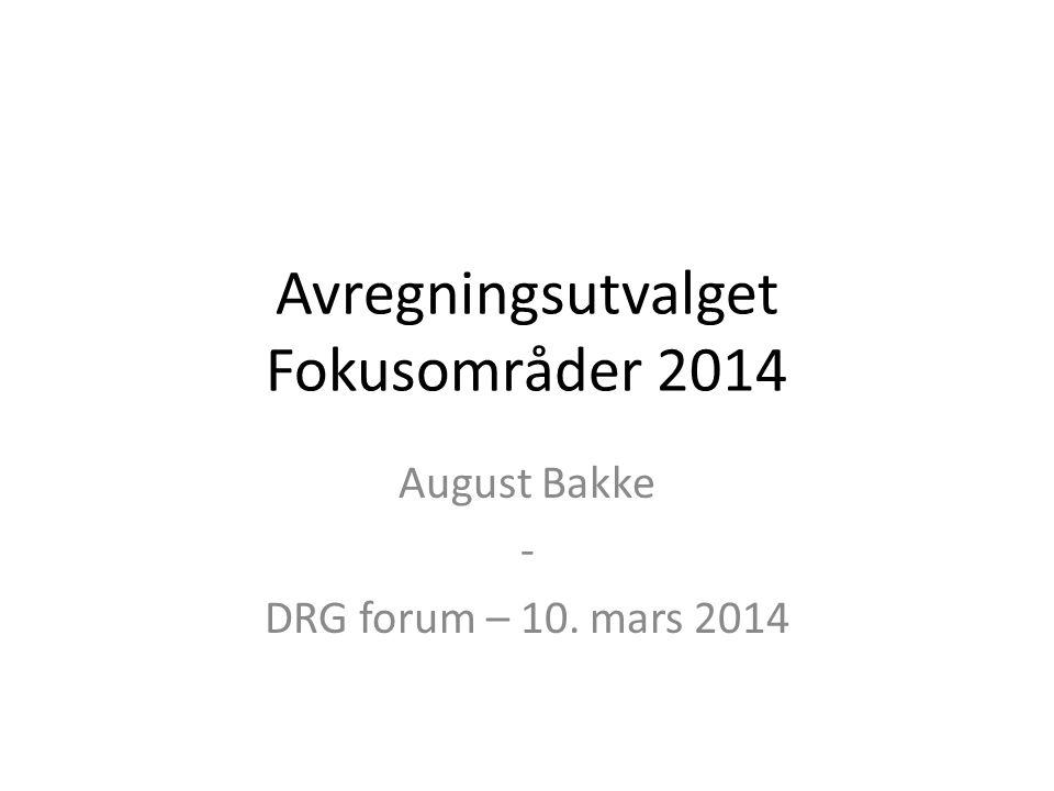 Avregningsutvalget Fokusområder 2014 August Bakke - DRG forum – 10. mars 2014